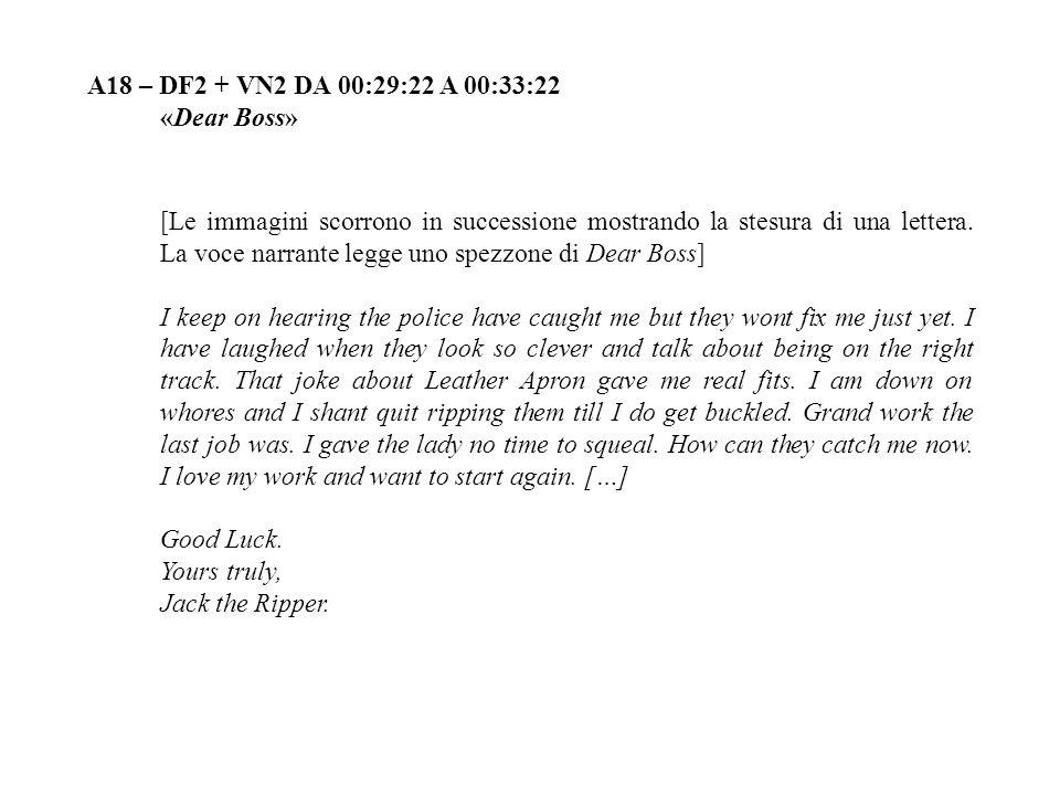 A18 – DF2 + VN2 DA 00:29:22 A 00:33:22 «Dear Boss» [Le immagini scorrono in successione mostrando la stesura di una lettera. La voce narrante legge un