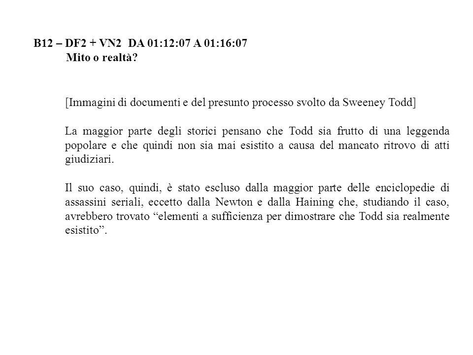 B12 – DF2 + VN2 DA 01:12:07 A 01:16:07 Mito o realtà? [Immagini di documenti e del presunto processo svolto da Sweeney Todd] La maggior parte degli st