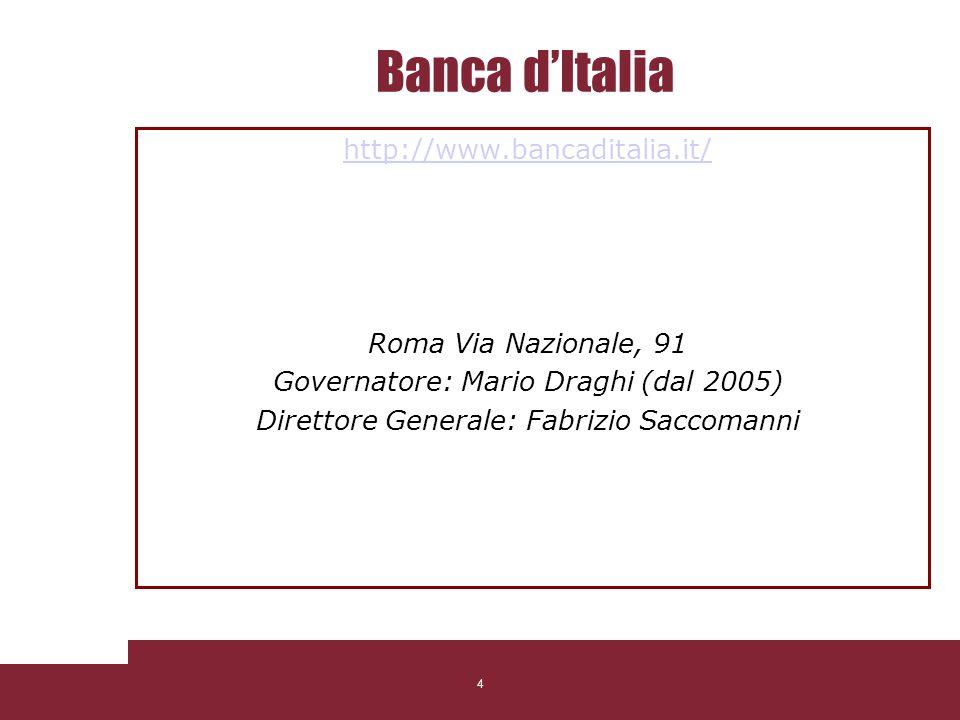 4 Banca dItalia http://www.bancaditalia.it/ Roma Via Nazionale, 91 Governatore: Mario Draghi (dal 2005) Direttore Generale: Fabrizio Saccomanni 4 506/