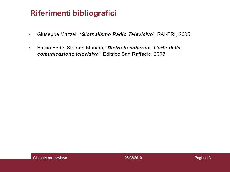 Giornalismo televisivoPagina 1326/03/2010 Riferimenti bibliografici Giuseppe Mazzei, Giornalismo Radio Televisivo, RAI-ERI, 2005 Emilio Fede, Stefano Moriggi; Dietro lo schermo.