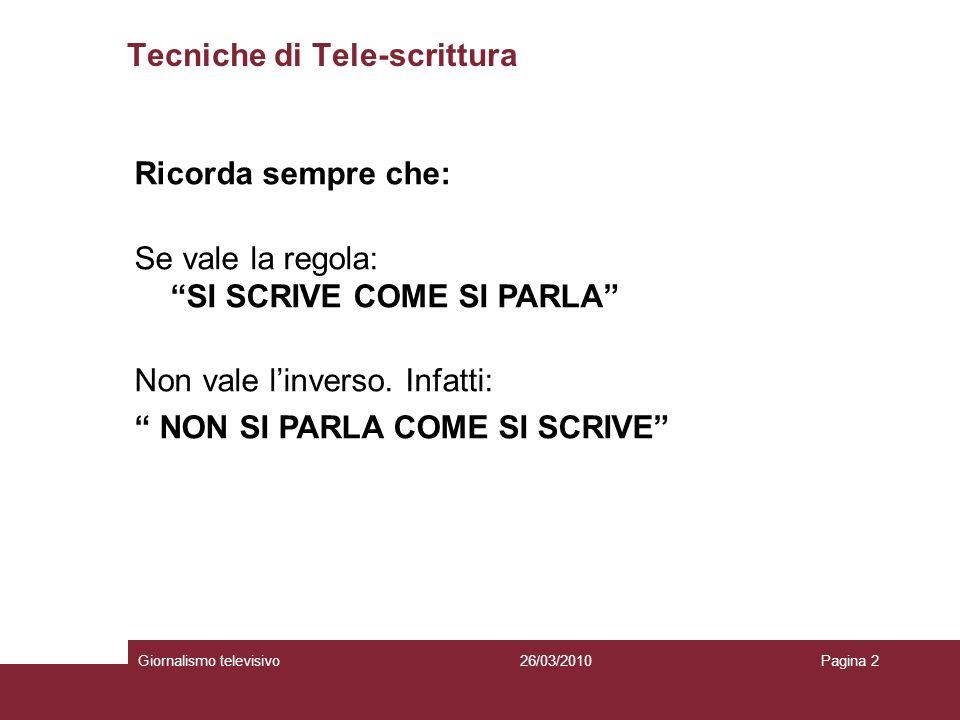 Tecniche di Tele-scrittura Giornalismo televisivoPagina 226/03/2010 Ricorda sempre che: Se vale la regola: SI SCRIVE COME SI PARLA Non vale linverso.