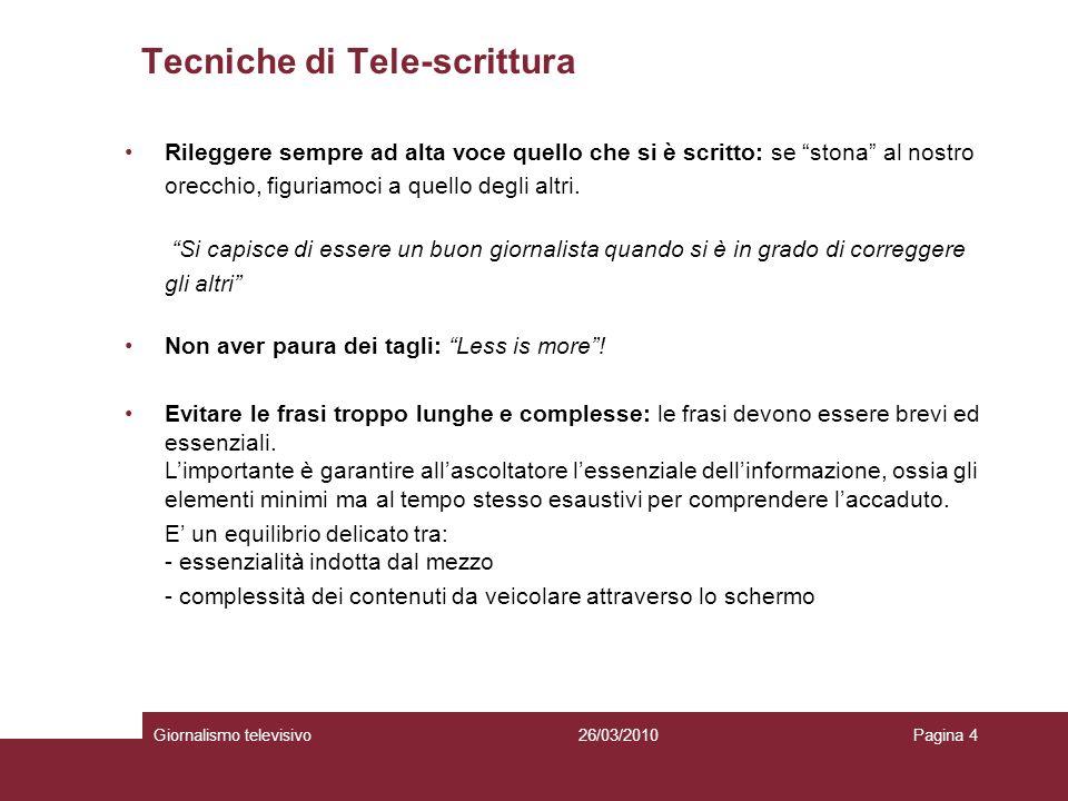 Tecniche di Tele-scrittura Giornalismo televisivoPagina 426/03/2010 Rileggere sempre ad alta voce quello che si è scritto: se stona al nostro orecchio, figuriamoci a quello degli altri.