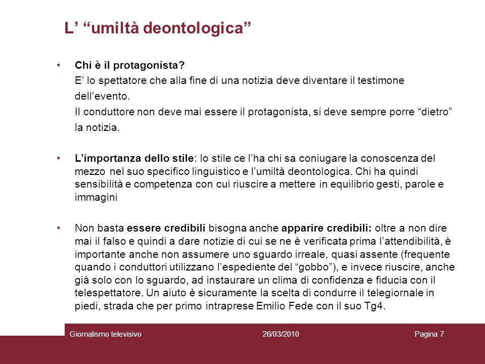 L umiltà deontologica Giornalismo televisivoPagina 726/03/2010 Chi è il protagonista.