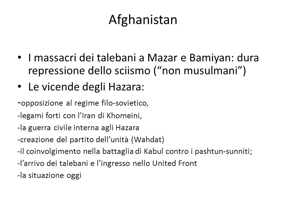 Afghanistan I massacri dei talebani a Mazar e Bamiyan: dura repressione dello sciismo (non musulmani) Le vicende degli Hazara: - opposizione al regime