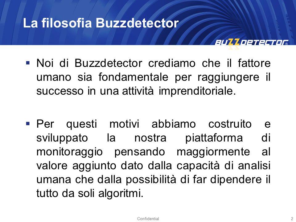 Confidential2 2 La filosofia Buzzdetector Noi di Buzzdetector crediamo che il fattore umano sia fondamentale per raggiungere il successo in una attivi