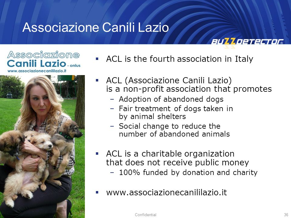 Confidential36 Associazione Canili Lazio ACL is the fourth association in Italy ACL (Associazione Canili Lazio) is a non-profit association that promo
