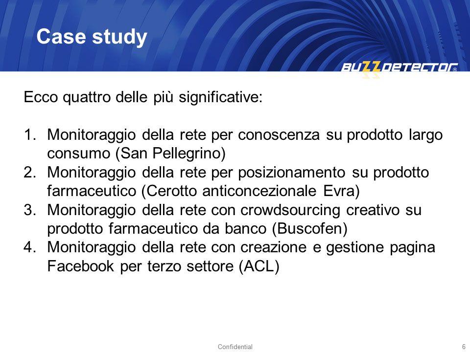 Confidential6 6 Case study Ecco quattro delle più significative: 1.Monitoraggio della rete per conoscenza su prodotto largo consumo (San Pellegrino) 2