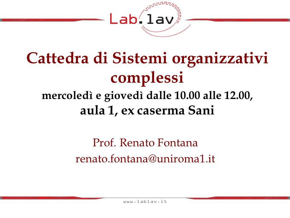 Cattedra di Sistemi organizzativi complessi mercoledì e giovedì dalle 10.00 alle 12.00, aula 1, ex caserma Sani Prof. Renato Fontana renato.fontana@un