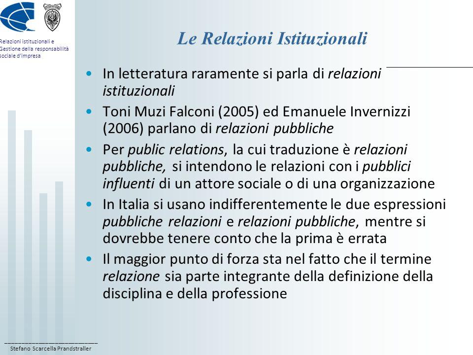 ____________________________ Stefano Scarcella Prandstraller Relazioni istituzionali e Gestione della responsabilità sociale dimpresa Le Relazioni Ist