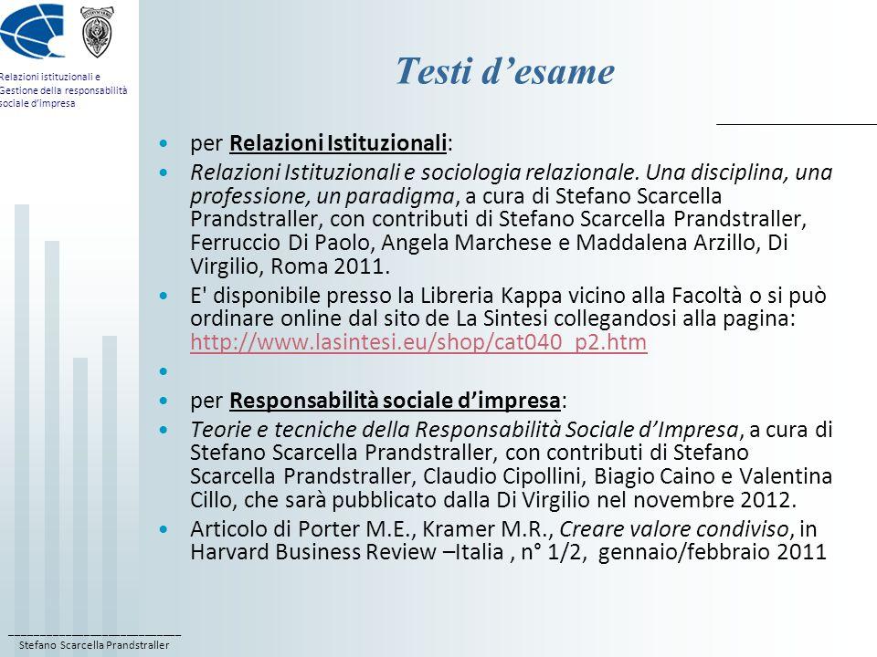 ____________________________ Stefano Scarcella Prandstraller Relazioni istituzionali e Gestione della responsabilità sociale dimpresa Testi desame per
