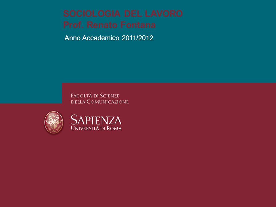 Anno Accademico 2011/2012 SOCIOLOGIA DEL LAVORO Prof. Renato Fontana