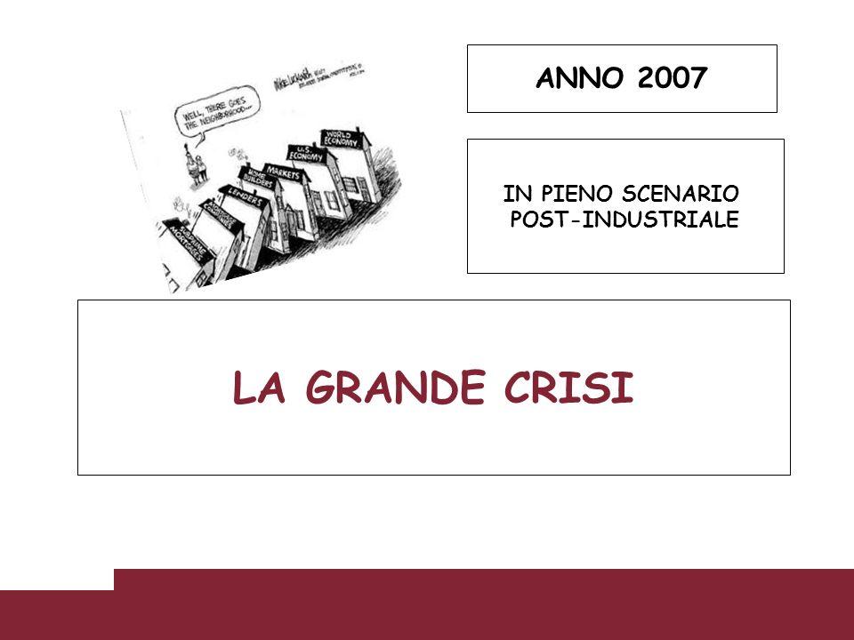 IN PIENO SCENARIO POST-INDUSTRIALE ANNO 2007 LA GRANDE CRISI