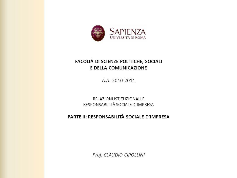 Facoltà di Scienze politiche, sociali e della comunicazione – A.A. 2010-2011 | Responsabilità sociale dimpresa | Prof. Claudio Cipollini FACOLTÀ DI SC