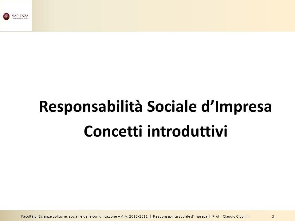 Facoltà di Scienze politiche, sociali e della comunicazione – A.A. 2010-2011 | Responsabilità sociale dimpresa | Prof. Claudio Cipollini 3 Responsabil
