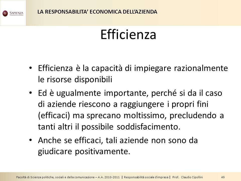Facoltà di Scienze politiche, sociali e della comunicazione – A.A. 2010-2011 | Responsabilità sociale dimpresa | Prof. Claudio Cipollini 49 Efficienza