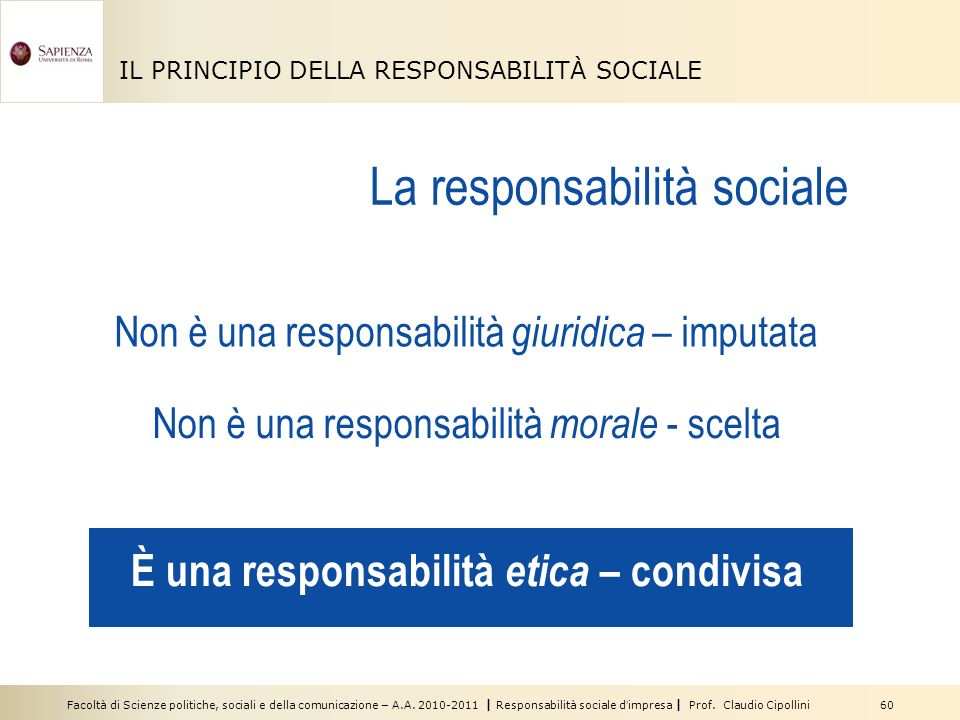 Facoltà di Scienze politiche, sociali e della comunicazione – A.A. 2010-2011 | Responsabilità sociale dimpresa | Prof. Claudio Cipollini 60 IL PRINCIP