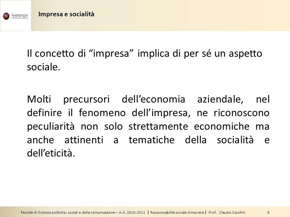 Facoltà di Scienze politiche, sociali e della comunicazione – A.A. 2010-2011 | Responsabilità sociale dimpresa | Prof. Claudio Cipollini 8 Impresa e s