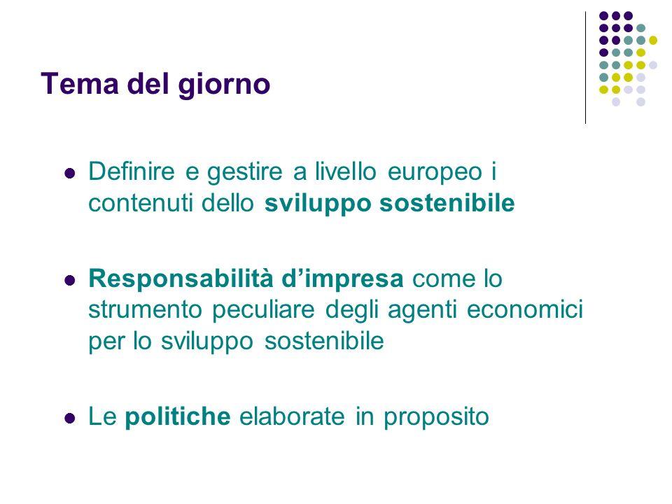 Tema del giorno Definire e gestire a livello europeo i contenuti dello sviluppo sostenibile Responsabilità dimpresa come lo strumento peculiare degli