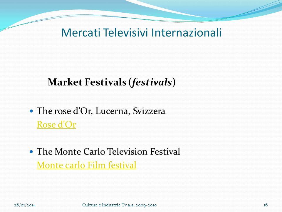 Mercati Televisivi Internazionali Market Festivals (festivals) The rose dOr, Lucerna, Svizzera Rose d Or The Monte Carlo Television Festival Monte carlo Film festival 26/01/2014Culture e Industrie Tv a.a.