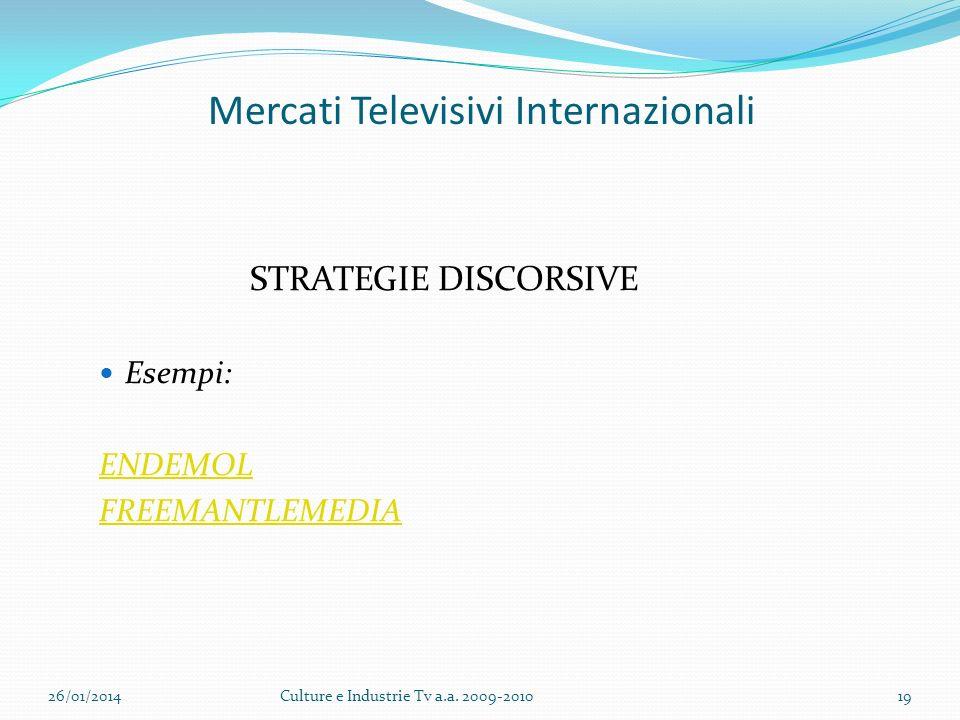 Mercati Televisivi Internazionali STRATEGIE DISCORSIVE Esempi: ENDEMOL FREEMANTLEMEDIA 26/01/2014Culture e Industrie Tv a.a.