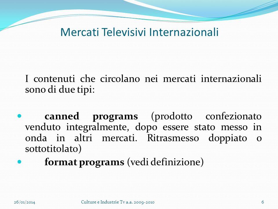 Mercati Televisivi Internazionali I contenuti che circolano nei mercati internazionali sono di due tipi: canned programs (prodotto confezionato venduto integralmente, dopo essere stato messo in onda in altri mercati.