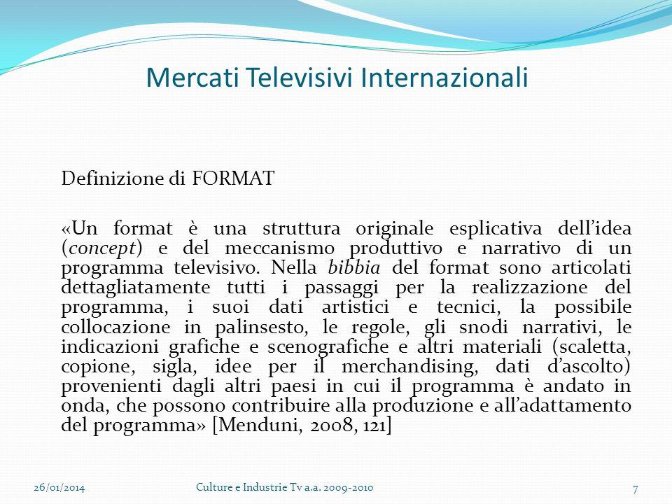 Mercati Televisivi Internazionali Definizione di FORMAT «Un format è una struttura originale esplicativa dellidea (concept) e del meccanismo produttivo e narrativo di un programma televisivo.