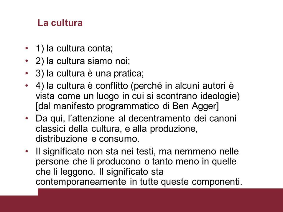 La cultura 1) la cultura conta; 2) la cultura siamo noi; 3) la cultura è una pratica; 4) la cultura è conflitto (perché in alcuni autori è vista come