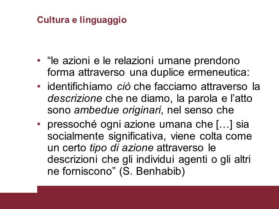Cultura e linguaggio le azioni e le relazioni umane prendono forma attraverso una duplice ermeneutica: identifichiamo ciò che facciamo attraverso la d