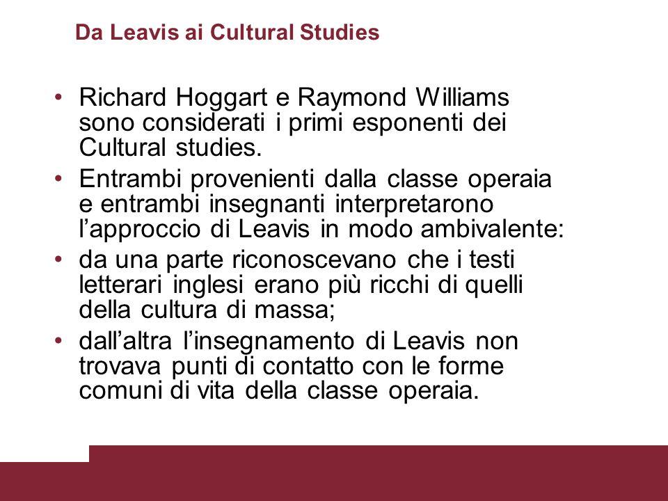 Da Leavis ai Cultural Studies Richard Hoggart e Raymond Williams sono considerati i primi esponenti dei Cultural studies. Entrambi provenienti dalla c