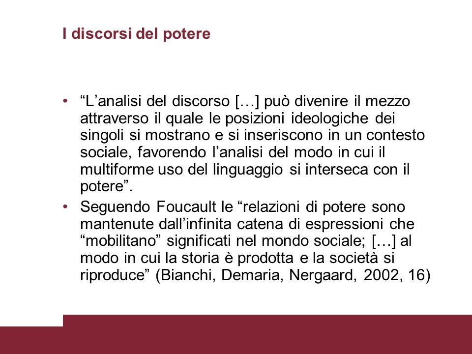 I discorsi del potere Lanalisi del discorso […] può divenire il mezzo attraverso il quale le posizioni ideologiche dei singoli si mostrano e si inseri