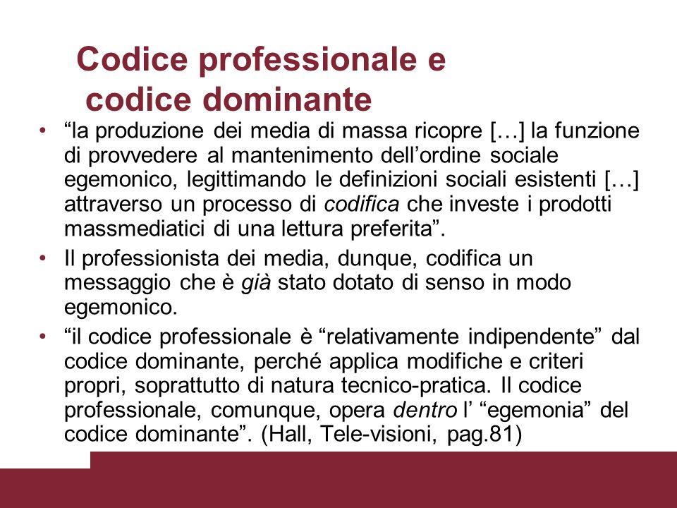 Codice professionale e codice dominante la produzione dei media di massa ricopre […] la funzione di provvedere al mantenimento dellordine sociale egem