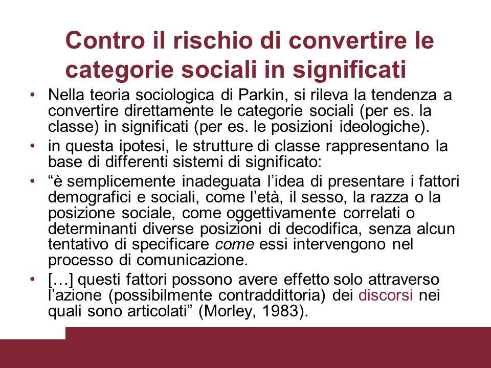 Contro il rischio di convertire le categorie sociali in significati Nella teoria sociologica di Parkin, si rileva la tendenza a convertire direttament