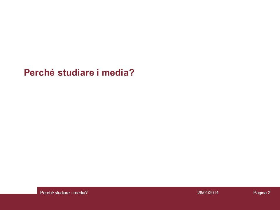 26/01/2014 Perchè studiare i media? Pagina 2 Perché studiare i media?