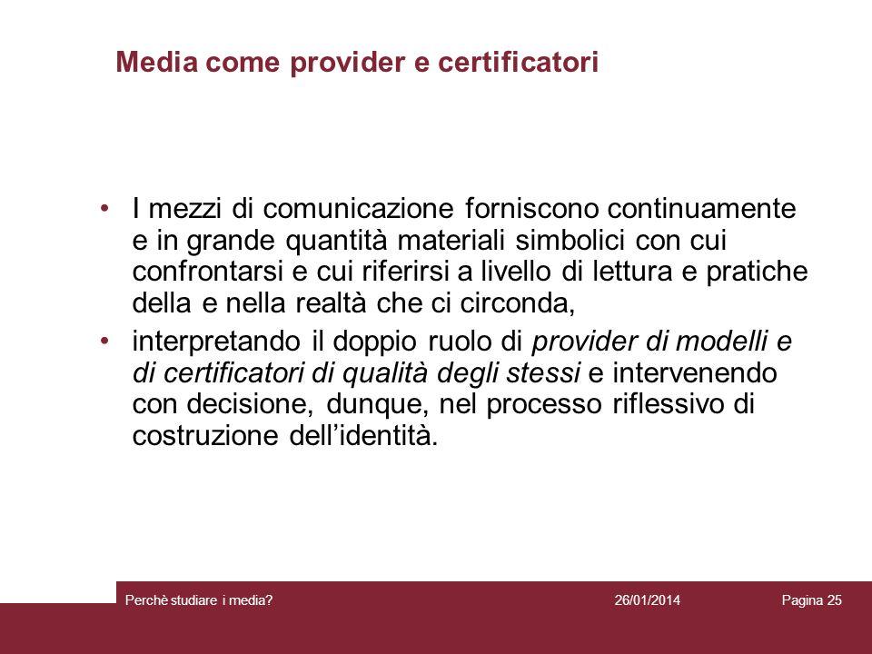 26/01/2014 Perchè studiare i media? Pagina 25 Media come provider e certificatori I mezzi di comunicazione forniscono continuamente e in grande quanti