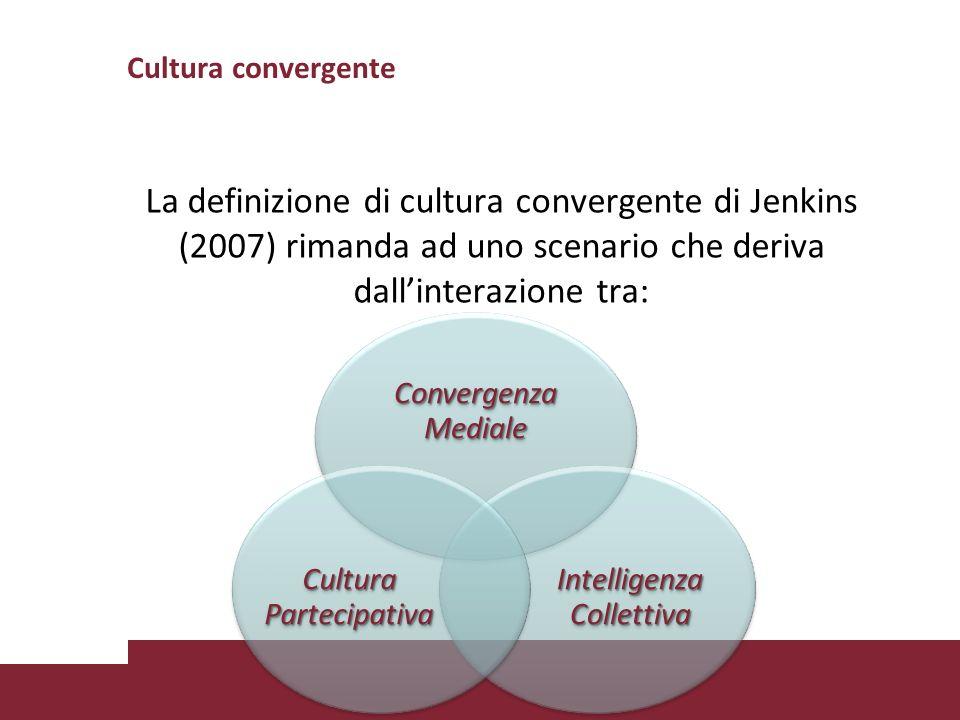 Cultura convergente La definizione di cultura convergente di Jenkins (2007) rimanda ad uno scenario che deriva dallinterazione tra: Convergenza Medial