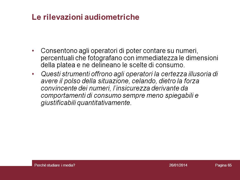 26/01/2014 Perchè studiare i media? Pagina 65 Le rilevazioni audiometriche Consentono agli operatori di poter contare su numeri, percentuali che fotog