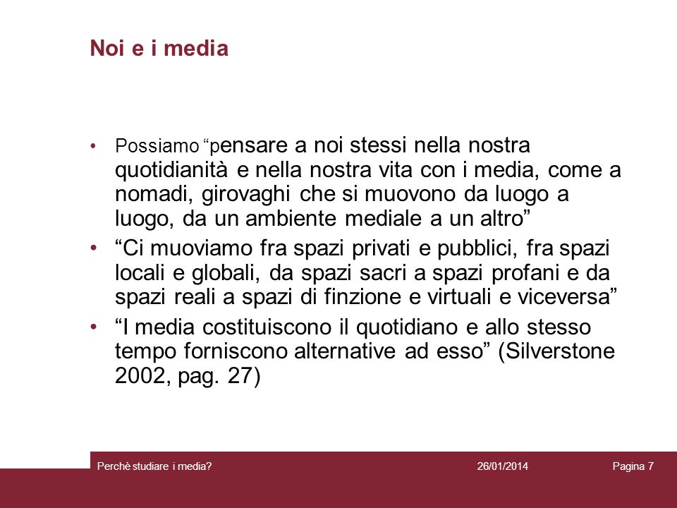 26/01/2014 Perchè studiare i media? Pagina 7 Noi e i media Possiamo p ensare a noi stessi nella nostra quotidianità e nella nostra vita con i media, c