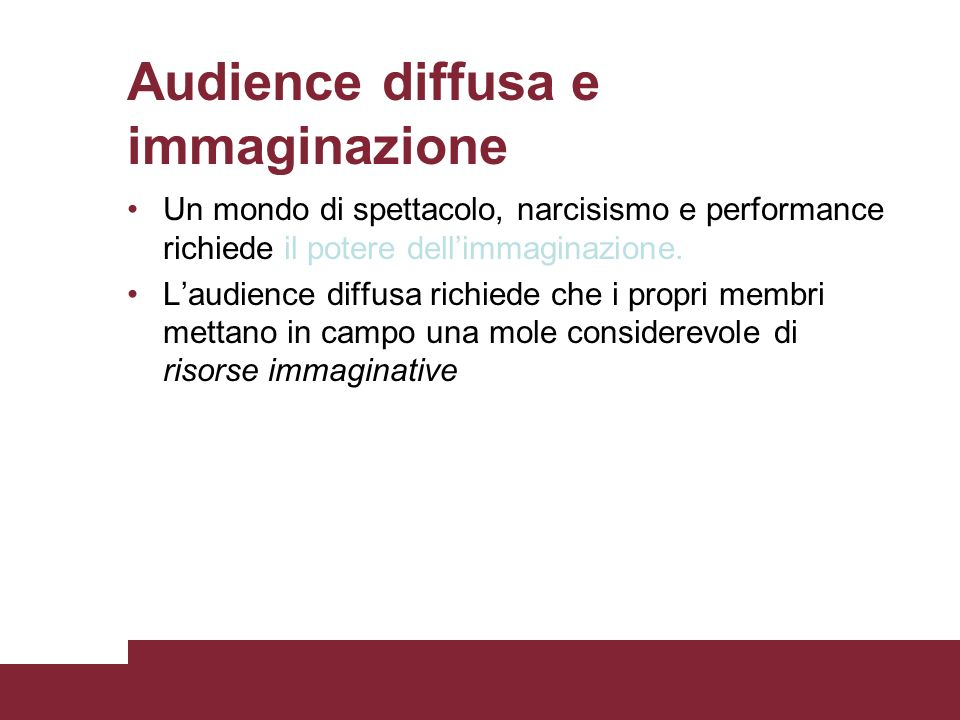 Audience diffusa e immaginazione il potere dellimmaginazione.Un mondo di spettacolo, narcisismo e performance richiede il potere dellimmaginazione. La