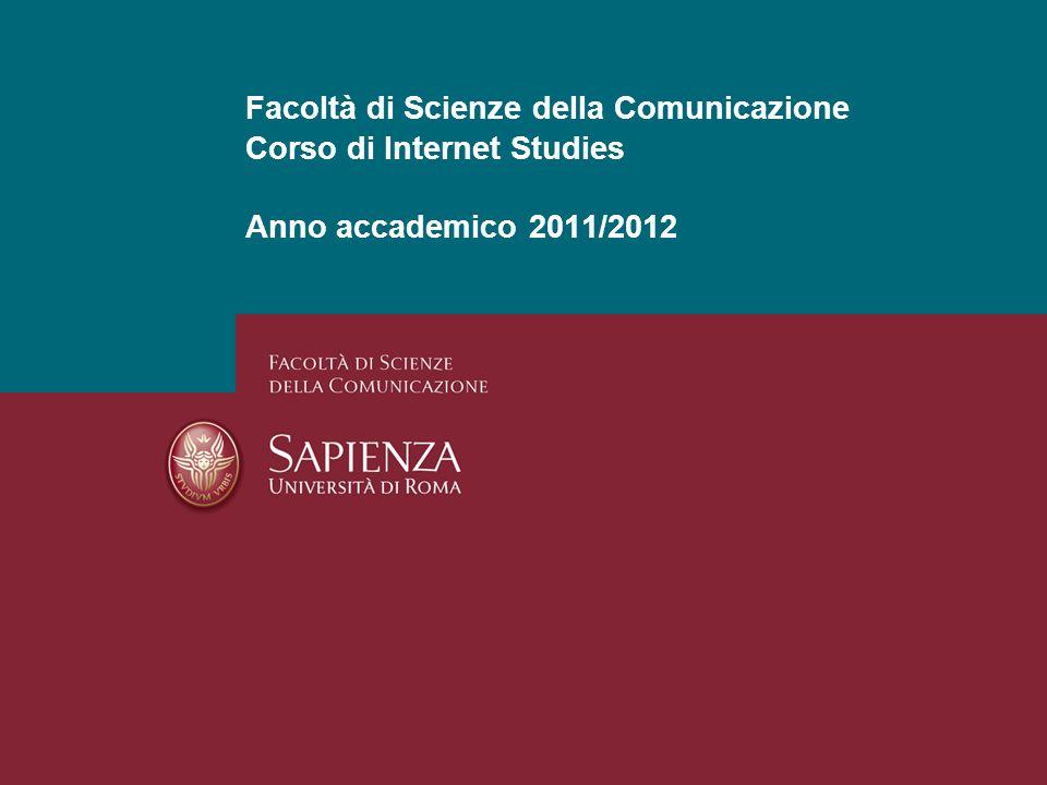 Facoltà di Scienze della Comunicazione Corso di Internet Studies Anno accademico 2011/2012