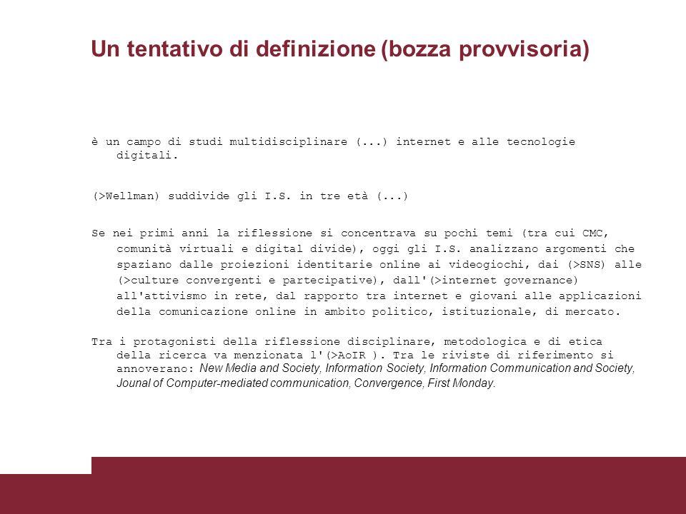 Un tentativo di definizione (bozza provvisoria) è un campo di studi multidisciplinare (...) internet e alle tecnologie digitali.
