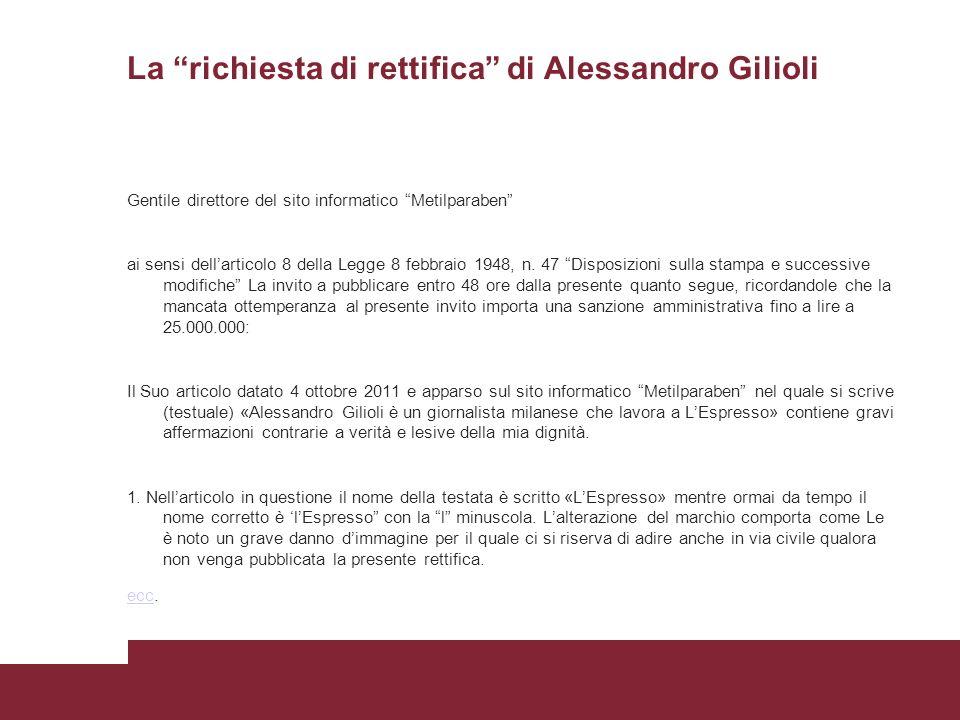 La richiesta di rettifica di Alessandro Gilioli Gentile direttore del sito informatico Metilparaben ai sensi dellarticolo 8 della Legge 8 febbraio 1948, n.
