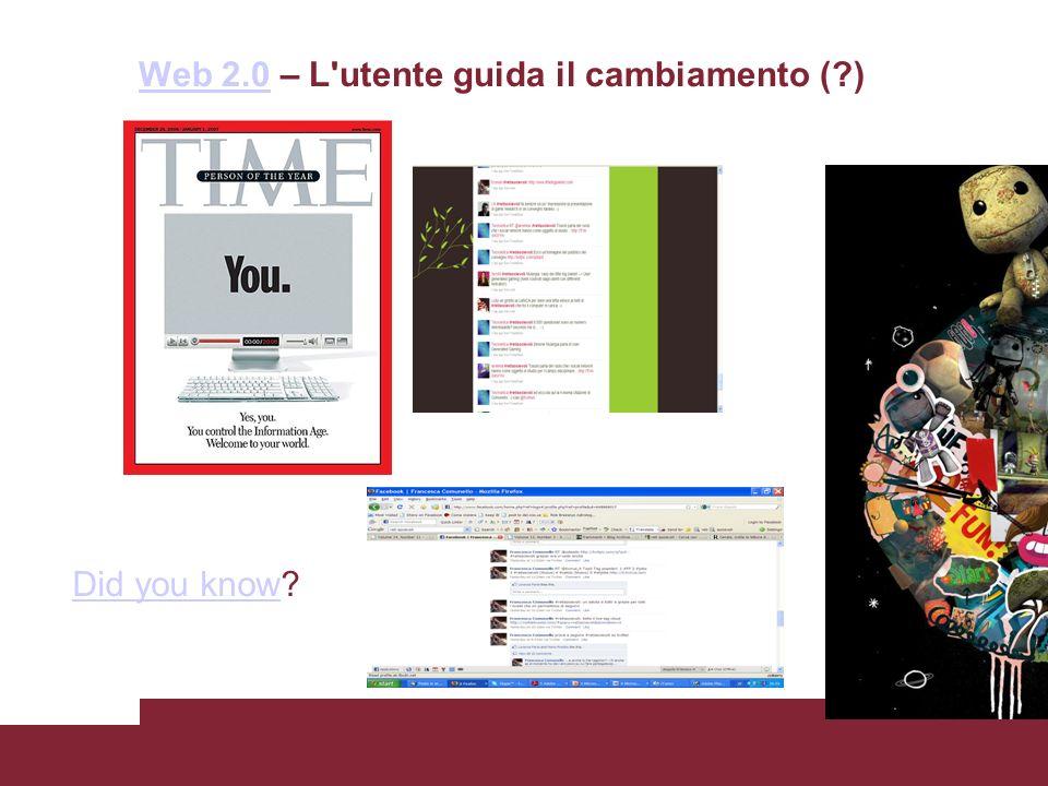 Web 2.0Web 2.0 – L utente guida il cambiamento (?) Did you knowDid you know?