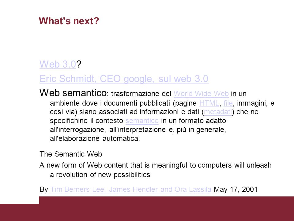 What's next? Web 3.0Web 3.0? Eric Schmidt, CEO google, sul web 3.0 Web semantico : trasformazione del World Wide Web in un ambiente dove i documenti p