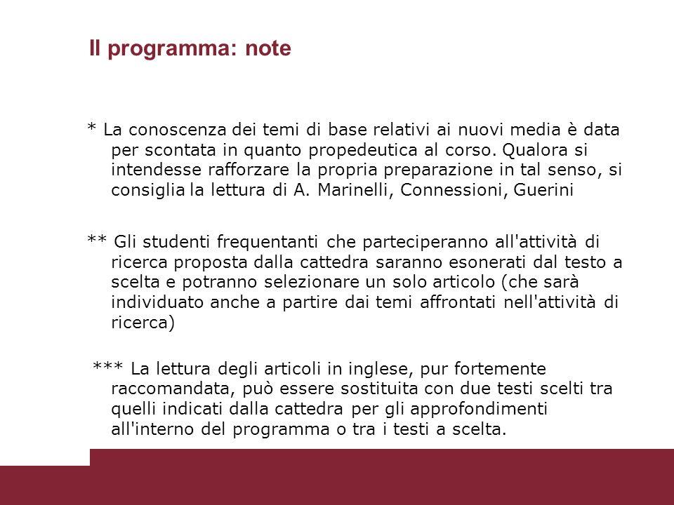 Il programma: note * La conoscenza dei temi di base relativi ai nuovi media è data per scontata in quanto propedeutica al corso.