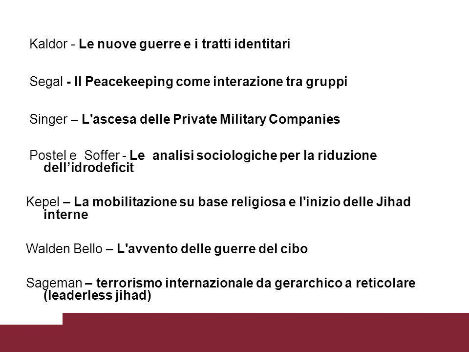 Kaldor - Le nuove guerre e i tratti identitari Segal - Il Peacekeeping come interazione tra gruppi Singer – L'ascesa delle Private Military Companies