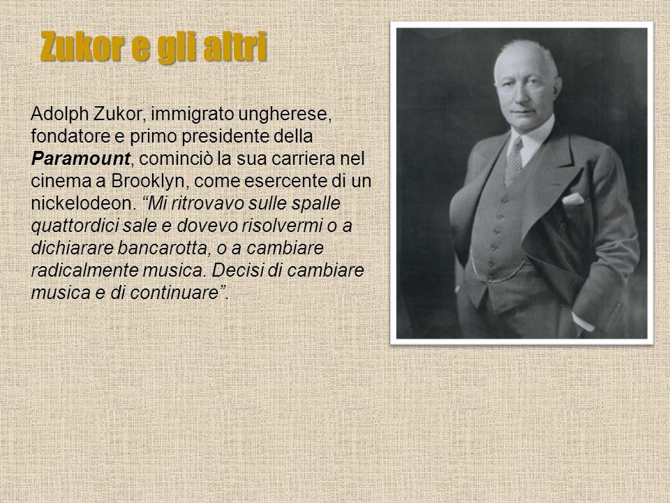 Zukor e gli altri Adolph Zukor, immigrato ungherese, fondatore e primo presidente della Paramount, cominciò la sua carriera nel cinema a Brooklyn, com