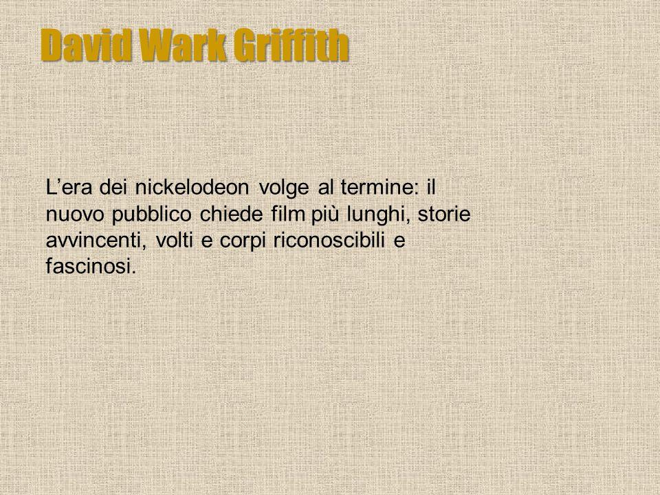 David Wark Griffith Lera dei nickelodeon volge al termine: il nuovo pubblico chiede film più lunghi, storie avvincenti, volti e corpi riconoscibili e