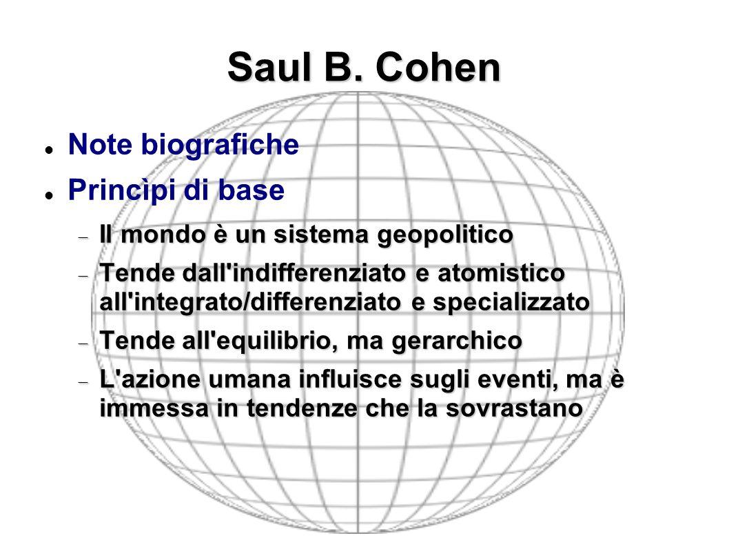 Saul B. Cohen Note biografiche Princìpi di base Il mondo è un sistema geopolitico Il mondo è un sistema geopolitico Tende dall'indifferenziato e atomi