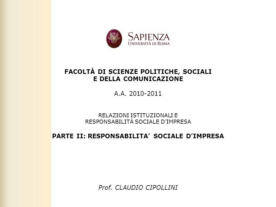 Facoltà di Scienze politiche, sociali e della comunicazione – A.A. 2010-2011 | Rresponsabilità sociale dimpresa | Prof. Claudio Cipollini FACOLTÀ DI S
