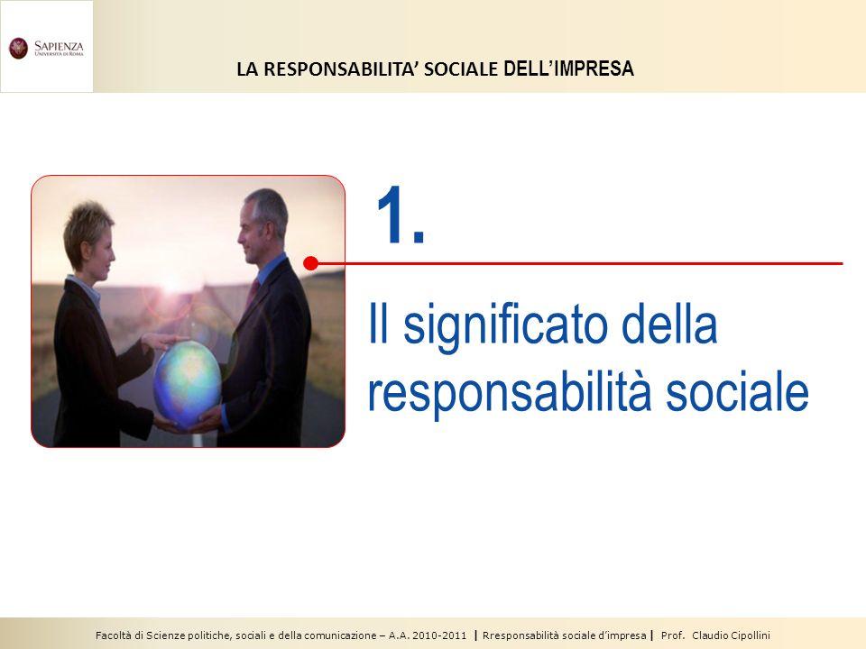 Facoltà di Scienze politiche, sociali e della comunicazione – A.A. 2010-2011 | Rresponsabilità sociale dimpresa | Prof. Claudio Cipollini 1. Il signif